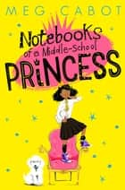 Notebooks of a Middle-School Princess: Book 1 ebook by Meg Cabot