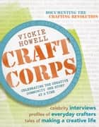 Craft Corps - Celebrating the Creative Community One Story at a Time ebook by Vickie Howell