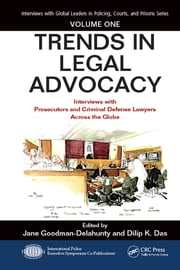 Trends in Legal Advocacy - Interviews with Prosecutors and Criminal Defense Lawyers Across the Globe, Volume One ebook by Jane Goodman-Delahunty, Dilip K. Das