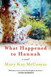What Happened to Hannah - A Novel ebook by Mary Kay McComas