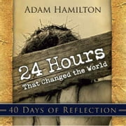 24 Hours That Changed the World - 40 Days of Reflection ebook by Hamilton, Adam