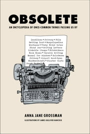 Obsolete - An Encyclopedia of Once-Common Things Passing Us By ebook by Anna Jane Grossman