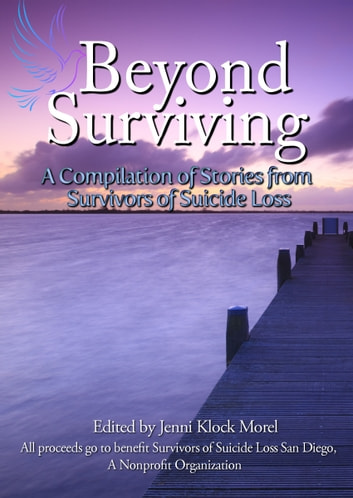 Beyond Surviving: A Compilation of Stories from Survivors of Suicide Loss ebook by Survivors of Suicide Loss