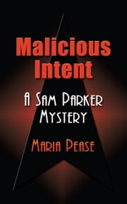 MALICIOUS INTENT: A Sam Parker Mystery ebook by Maria Pease