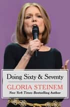 Doing Sixty & Seventy eBook by Gloria Steinem