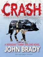 Crash - A Sergeant Tommy Malone novel ebook by John Brady