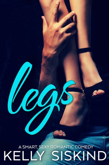 Legs - A Smart, Sexy Romantic Comedy ebook by Kelly Siskind