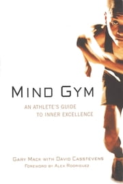 Mind Gym : An Athlete's Guide to Inner Excellence: An Athlete's Guide to Inner Excellence - An Athlete's Guide to Inner Excellence ebook by Gary Mack,David Casstevens