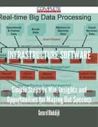 Infrastructure Software - Simple Steps to Win, Insights and Opportunities for Maxing Out Success ebook by Gerard Blokdijk