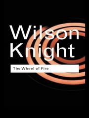 The Wheel of Fire ebook by G. Wilson Knight