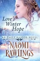 Love's Winter Hope - Historical Christian Romance ebook by Naomi Rawlings