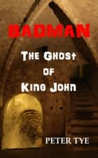 Badman: The Ghost of King John ebook by Peter Tye