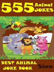 Jokes Animal Jokes: 555 Animal Jokes ebook by Sham