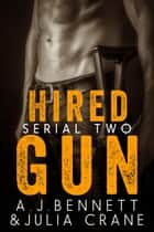 Hired Gun #2 - Hired Gun Serial Novel, #2 ebook by A.J. Bennett, Julia Crane