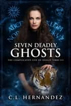 Seven Deadly Ghosts (The Complicated Life of Deegie Tibbs Book 3) ebook by C.L. Hernandez, Monique Happy