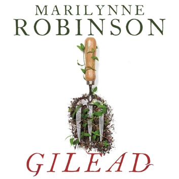 Gilead - Winner of the Pulitzer Prize for Fiction audiobook by Marilynne Robinson