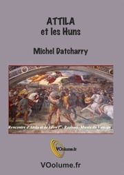 Attila et les Huns ebook by Michel Datcharry