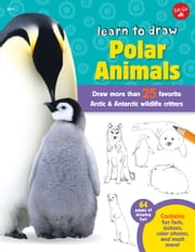 Learn to Draw Polar Animals - Draw more than 25 favorite Arctic and Antarctic wildlife critters ebook by Robbin Cuddy