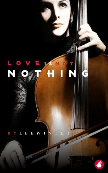 Love is Not Nothing ebook by Lee Winter