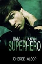 Small Town Superhero - Book One ebook by Cheree Alsop