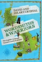 Wordsmiths and Warriors - The English-Language Tourist's Guide to Britain ebook by David Crystal, Hilary Crystal