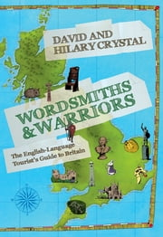Wordsmiths and Warriors - The English-Language Tourist's Guide to Britain ebook by David Crystal,Hilary Crystal