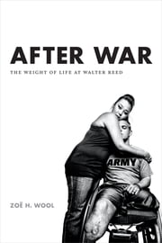 After War - The Weight of Life at Walter Reed ebook by Zoë H. Wool