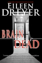 Brain Dead - Medical Thriller ebook by Eileen Dreyer