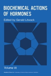 Biochemical Actions of Hormones V6 ebook by Litwack, Gerald