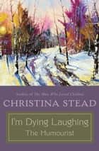 I'm Dying Laughing - The Humourist ebook by Christina Stead
