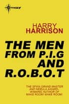 The Men from P.I.G and R.O.B.O.T ebook by Harry Harrison