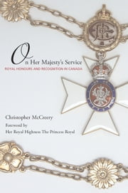 On Her Majesty's Service - Royal Honours and Recognition in Canada ebook by Christopher McCreery