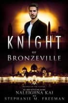 Knight of Bronzeville ebook by Naleighna Kai, Stephanie M. Freeman
