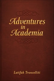 Adventures in Academia ebook by Latifah Troncelliti
