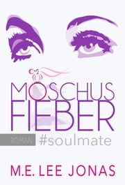 MOSCHUSFIEBER #soulmate ebook by M.E. Lee Jonas
