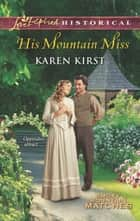 His Mountain Miss (Mills & Boon Love Inspired Historical) (Smoky Mountain Matches, Book 3) ebook by Karen Kirst