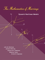 The Mathematics of Marriage: Dynamic Nonlinear Models - Dynamic Nonlinear Models ebook by John M. Gottman, James D. Murray, Catherine C. Swanson, Rebecca Tyson, Kristin R. Swanson