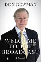 Welcome To The Broadcast ebook by Don Newman