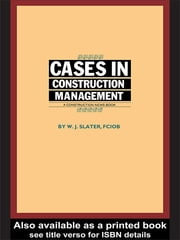 Cases in Construction Management ebook by W.J. Slater
