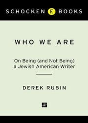 Who We Are - On Being (and Not Being) a Jewish American Writer ebook by Derek Rubin