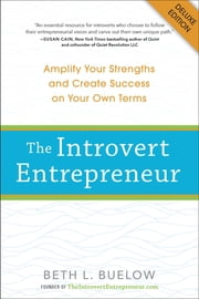 The Introvert Entrepreneur Deluxe - Amplify Your Strengths and Create Success on Your Own Terms ebook by Beth Buelow
