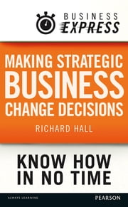 Business Express: Making strategic business change decisions - Identifying and acting on the key drivers of change ebook by Richard Hall