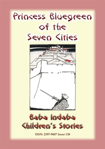 PRINCESS BLUEGREEN OF THE SEVEN CITIES - A tale of Atlantis and the Azores - Baba Indaba Children's Stories - Issue 138 ebook by Anon E Mouse