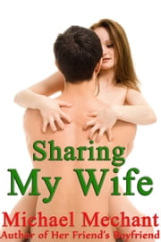 Sharing My Wife ebook by Michael Mechant