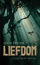 Liefdom: A Tale from Perilisc ebook by Jesse Teller
