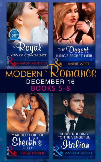 Modern Romance December 2016 Books 5-8: A Royal Vow of Convenience / The Desert King's Secret Heir / Married for the Sheikh's Duty / Surrendering to the Vengeful Italian (Mills & Boon e-Book Collections) ebook by Sharon Kendrick,Annie West,Tara Pammi,Angela Bissell