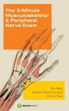 The 3-Minute Musculoskeletal & Peripheral Nerve Exam ebook by Alan Miller, MD,Kimberly DiCuccio Heckert, MD,Brian Davis, MD