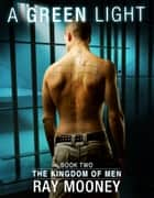 A Green Light: Book 2: The Kingdom of Men ebook by Ray Mooney