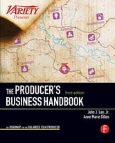 The Producer's Business Handbook - The Roadmap for the Balanced Film Producer ebook by John J. Lee, Jr.,Anne Marie Gillen