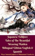 Japanese Folklore Tales of The Beautiful Weaving Maiden - Bilingual Edition English & Spanish eBook by Maya Aminah Sakura, Muhammad Vandestra, Maya Aminah Sakura,...